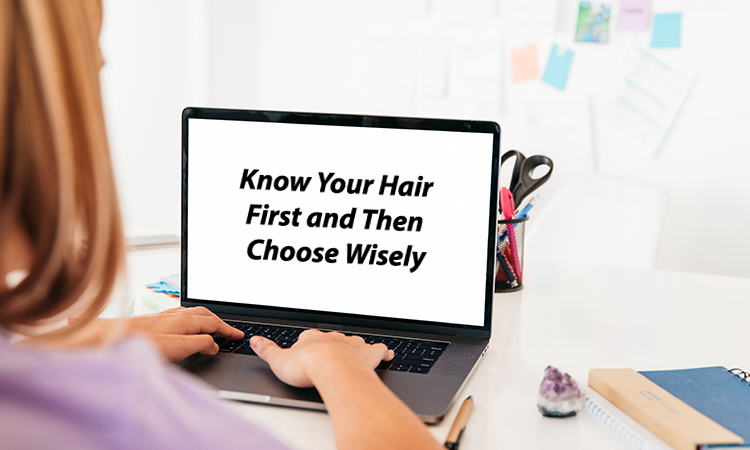 Know Your Hair First and Then Choose Wisely