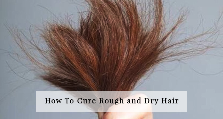 How To Cure Rough and Dry Hair