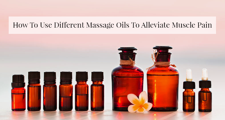 How To Use Different Massage Oils To Alleviate Muscle Pain