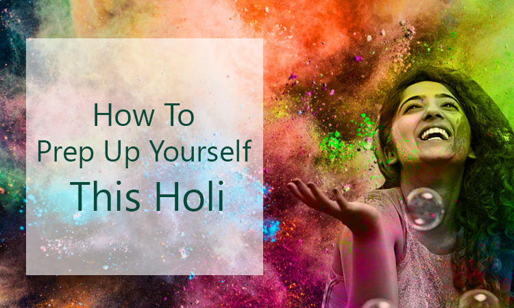 How To Prep Up Yourself This Holi