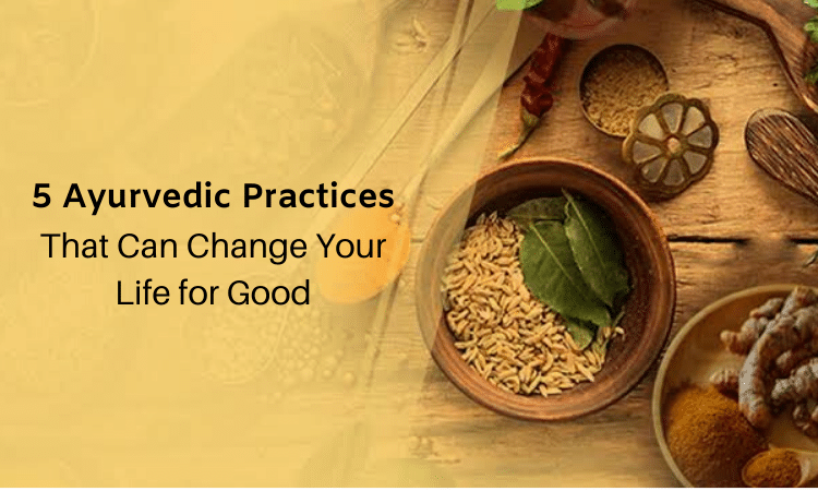 5 Ayurvedic Practices That Can Change Your Life for Good