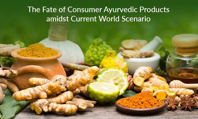 The Fate of Consumer Ayurvedic Products amidst Current World Scenario