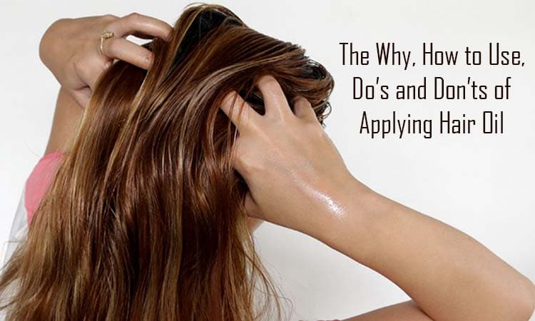 The Why, How to Use, Do's and Don'ts of Applying Hair Oil