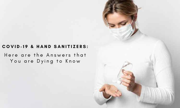 COVID-19 & Hand Sanitizers: Here are the Answers that You are Dying to Know