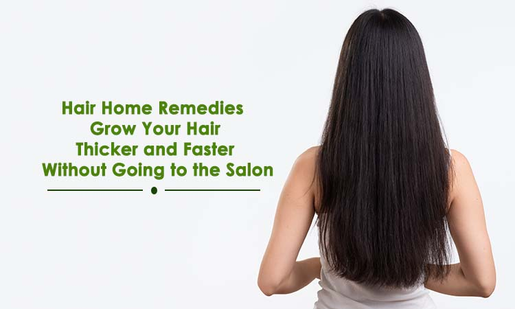 grow hair faster and thicker home remedies